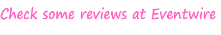 Check some reviews at Eventwire